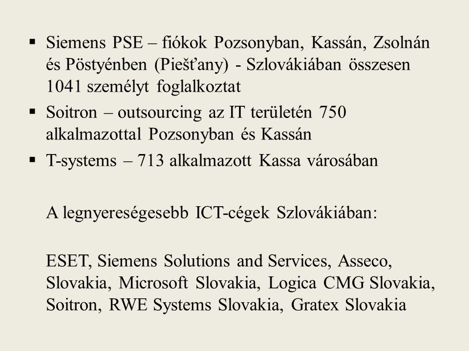 Siemens PSE – fiókok Pozsonyban, Kassán, Zsolnán és Pöstyénben (Piešťany) - Szlovákiában összesen 1041 személyt foglalkoztat