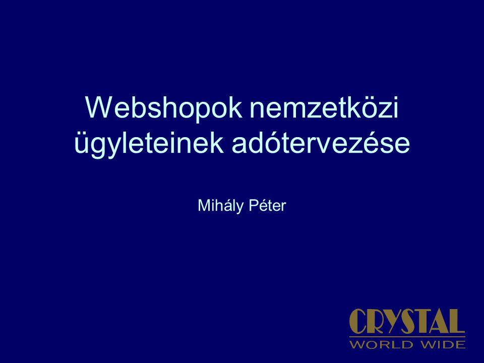 Webshopok nemzetközi ügyleteinek adótervezése Mihály Péter