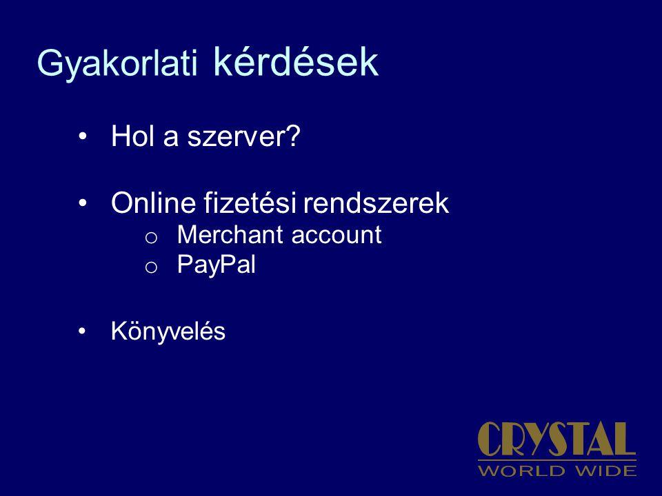 Gyakorlati kérdések Hol a szerver Online fizetési rendszerek