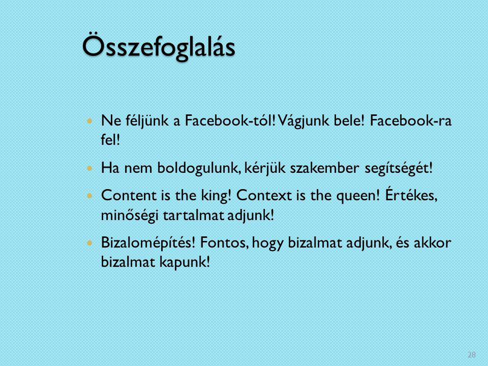 Összefoglalás Ne féljünk a Facebook-tól! Vágjunk bele! Facebook-ra fel! Ha nem boldogulunk, kérjük szakember segítségét!