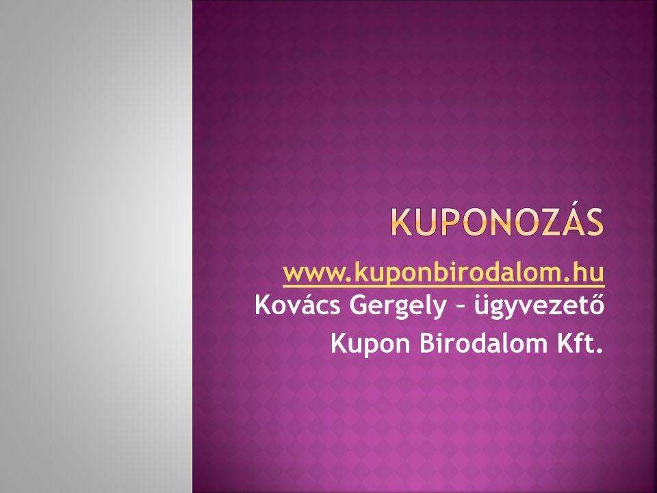 www.kuponbirodalom.hu Kovács Gergely – ügyvezető Kupon Birodalom Kft.
