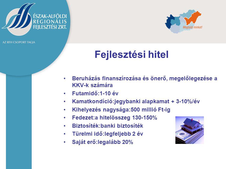 Fejlesztési hitel Beruházás finanszírozása és önerő, megelőlegezése a KKV-k számára. Futamidő:1-10 év.