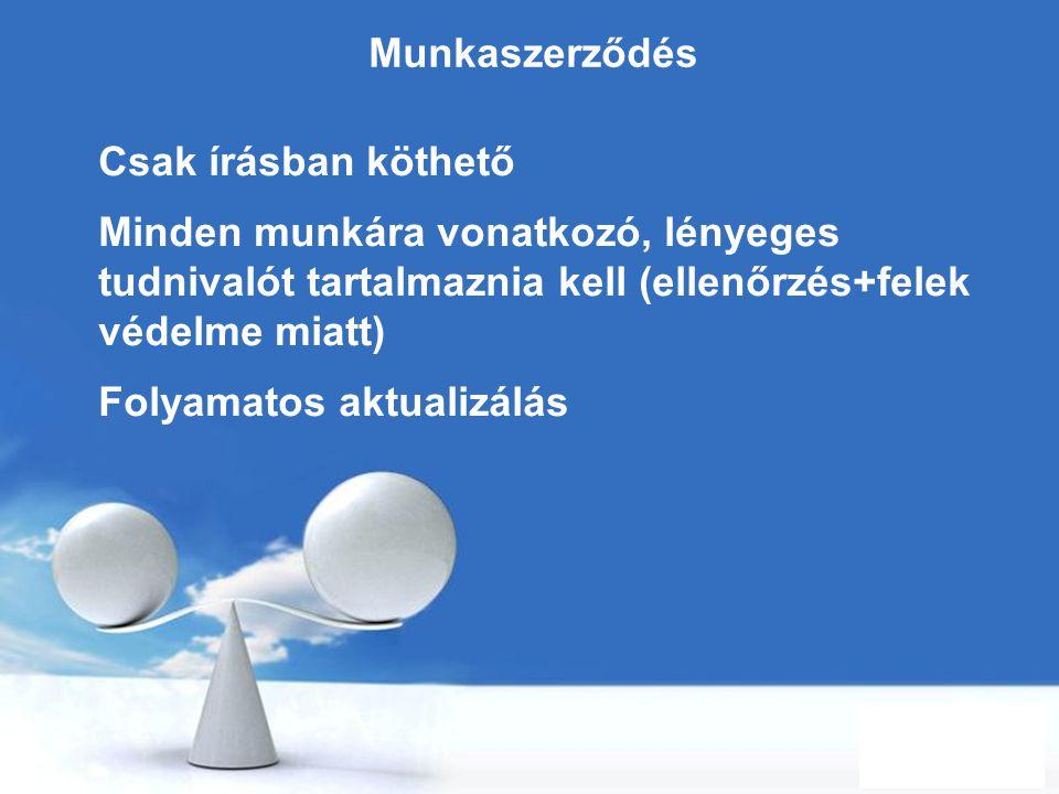 Munkaszerződés Csak írásban köthető. Minden munkára vonatkozó, lényeges tudnivalót tartalmaznia kell (ellenőrzés+felek védelme miatt)