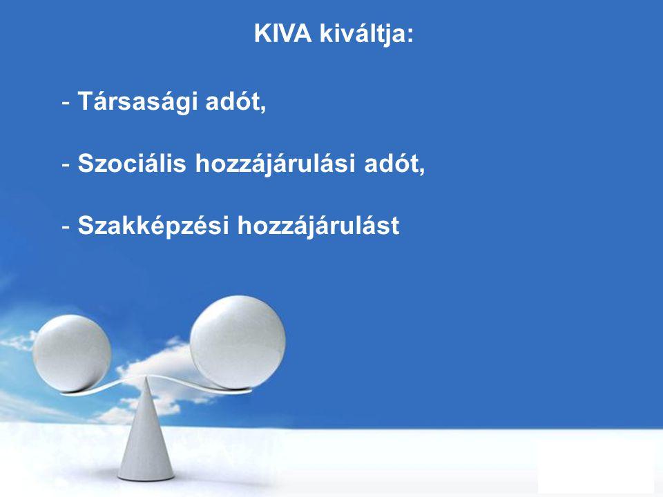 KIVA kiváltja: Társasági adót, Szociális hozzájárulási adót, Szakképzési hozzájárulást