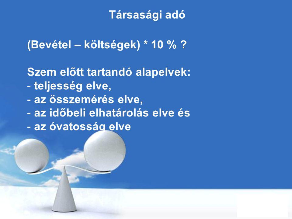 Társasági adó (Bevétel – költségek) * 10 % Szem előtt tartandó alapelvek: teljesség elve, az összemérés elve,