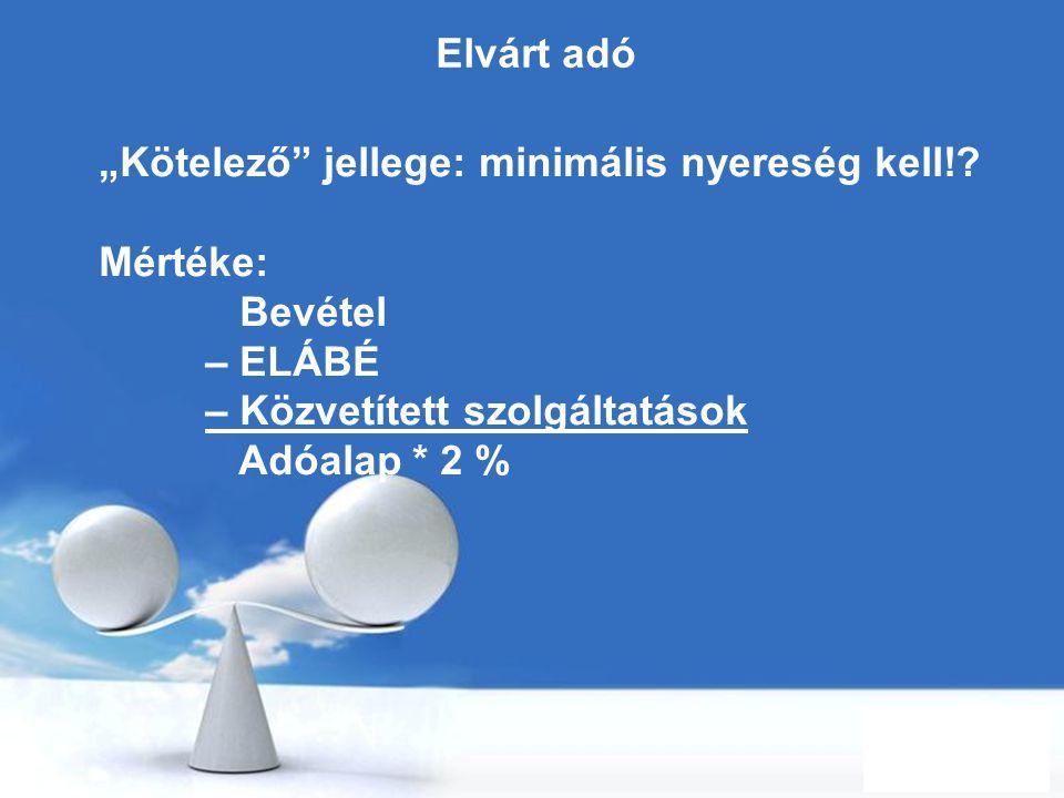 """Elvárt adó """"Kötelező jellege: minimális nyereség kell! Mértéke: Bevétel. – ELÁBÉ. – Közvetített szolgáltatások."""