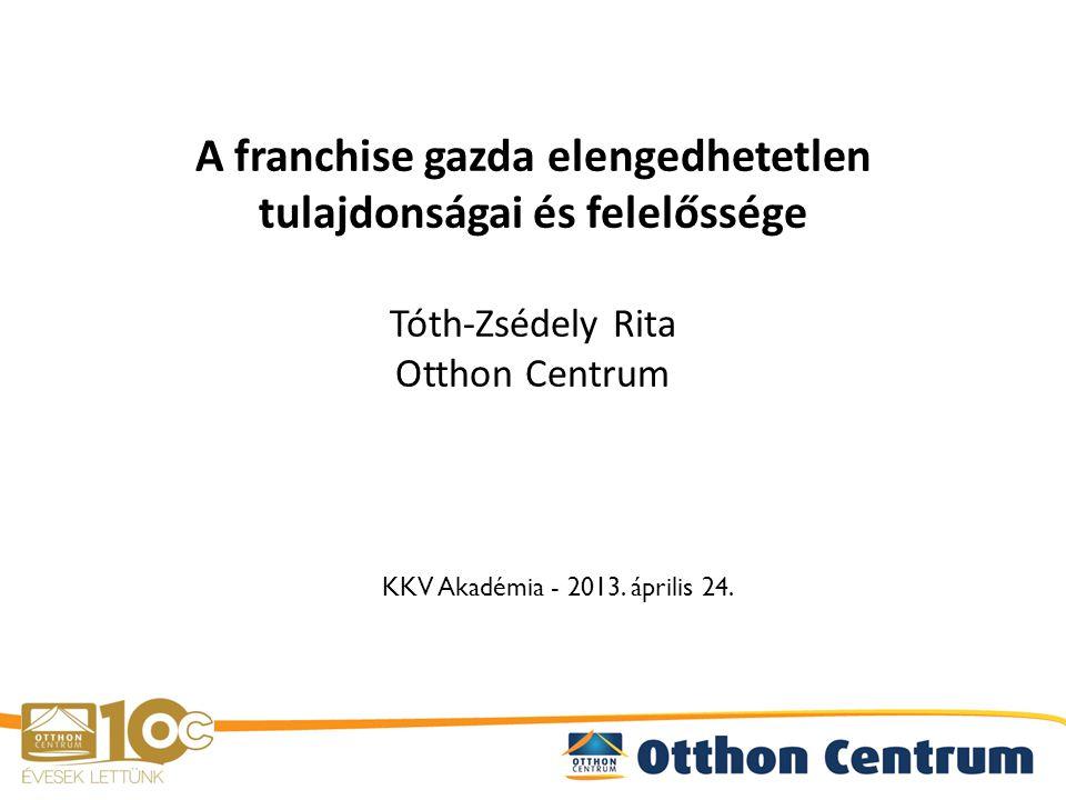 A franchise gazda elengedhetetlen tulajdonságai és felelőssége Tóth-Zsédely Rita Otthon Centrum