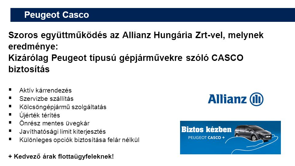 Peugeot Casco Szoros együttműködés az Allianz Hungária Zrt-vel, melynek eredménye: Kizárólag Peugeot típusú gépjárművekre szóló CASCO biztosítás.