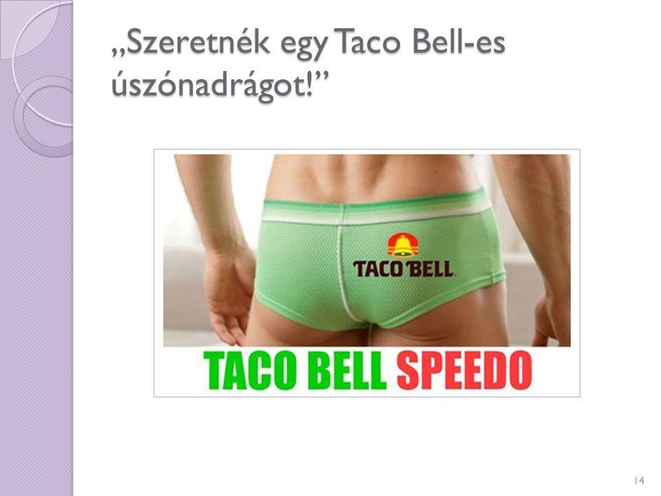 """""""Szeretnék egy Taco Bell-es úszónadrágot!"""