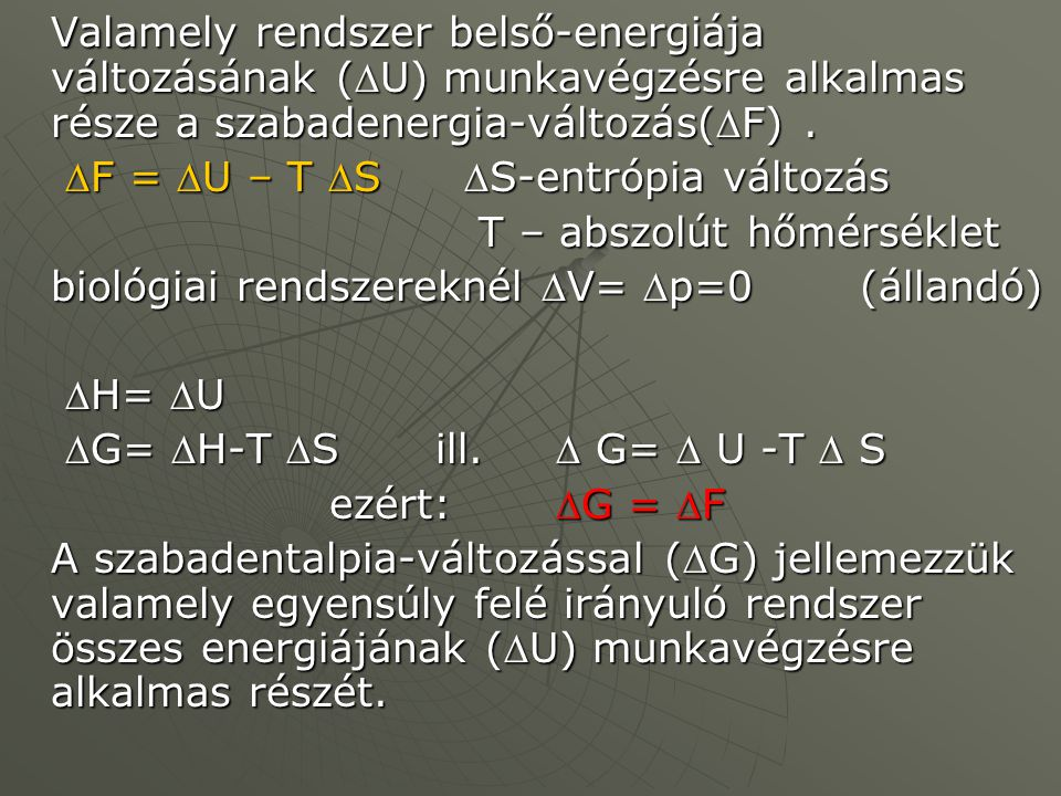 Valamely rendszer belső-energiája változásának (U) munkavégzésre alkalmas része a szabadenergia-változás(F) .
