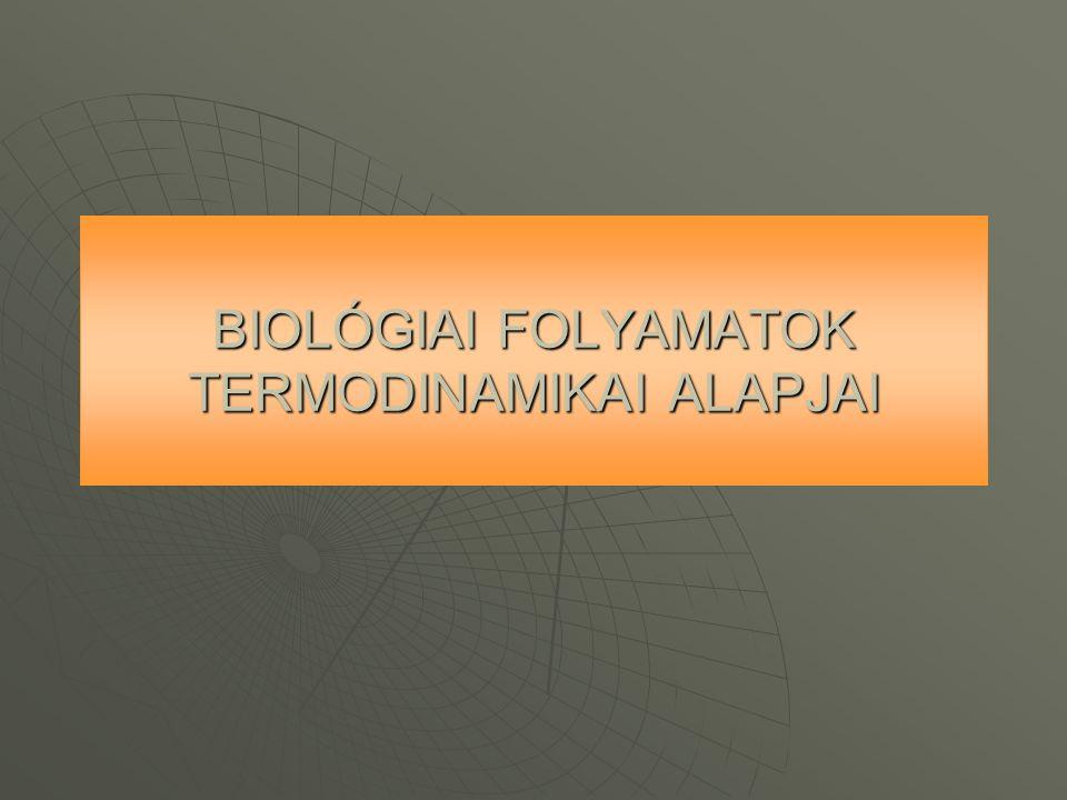 BIOLÓGIAI FOLYAMATOK TERMODINAMIKAI ALAPJAI
