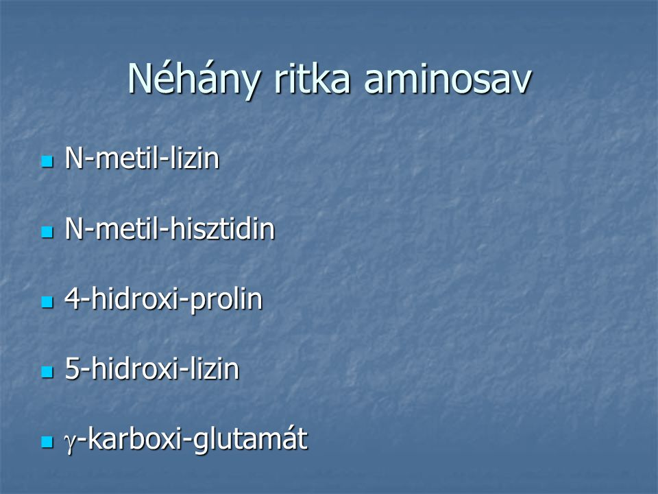 Néhány ritka aminosav N-metil-lizin N-metil-hisztidin 4-hidroxi-prolin