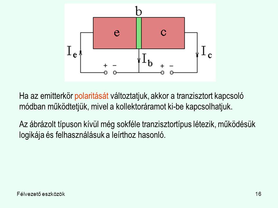 Ha az emitterkör polaritását változtatjuk, akkor a tranzisztort kapcsoló módban működtetjük, mivel a kollektoráramot ki-be kapcsolhatjuk.