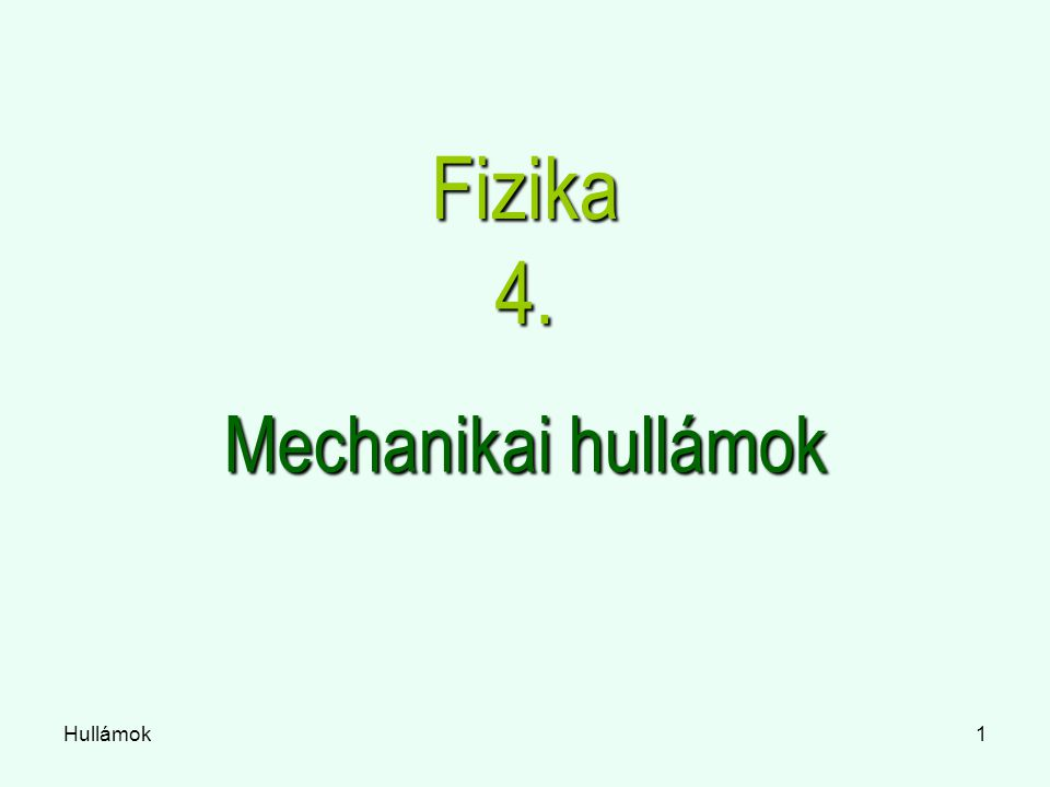 Fizika 4. Mechanikai hullámok Hullámok