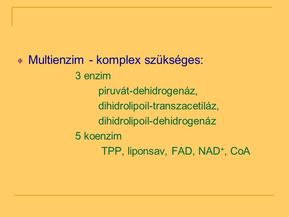 Multienzim - komplex szükséges: