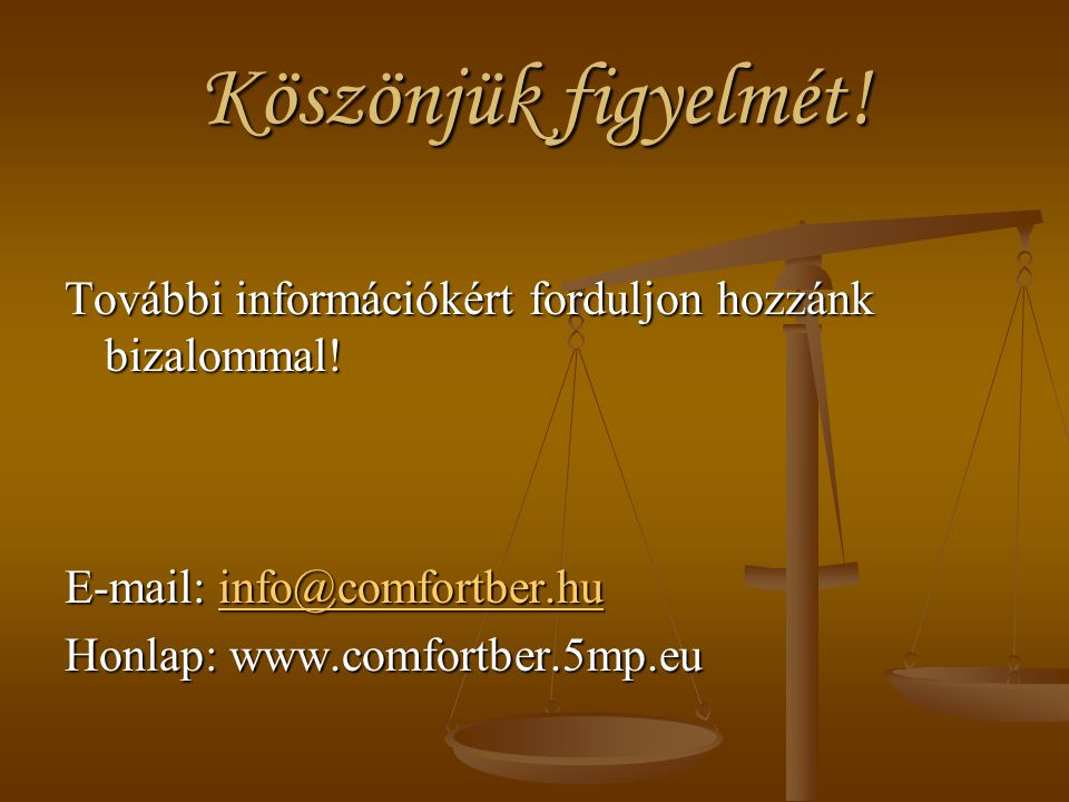 Köszönjük figyelmét! További információkért forduljon hozzánk bizalommal! E-mail: info@comfortber.hu.