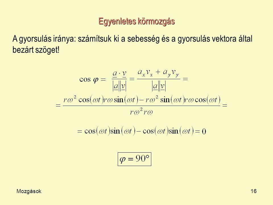 Egyenletes körmozgás A gyorsulás iránya: számítsuk ki a sebesség és a gyorsulás vektora által bezárt szöget!