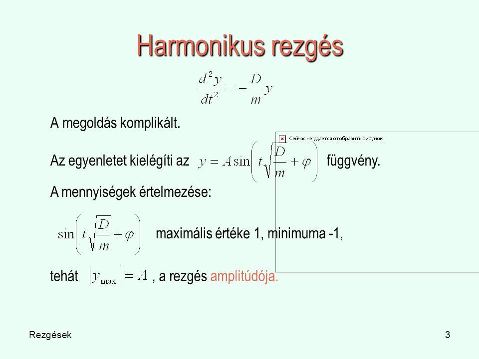 Harmonikus rezgés A megoldás komplikált. Az egyenletet kielégíti az