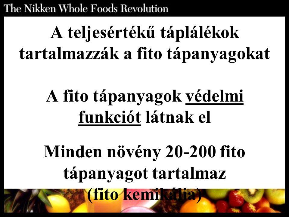 A teljesértékű táplálékok tartalmazzák a fito tápanyagokat A fito tápanyagok védelmi funkciót látnak el Minden növény 20-200 fito tápanyagot tartalmaz (fito kemikália)
