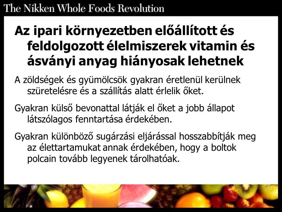 Az ipari környezetben előállított és feldolgozott élelmiszerek vitamin és ásványi anyag hiányosak lehetnek