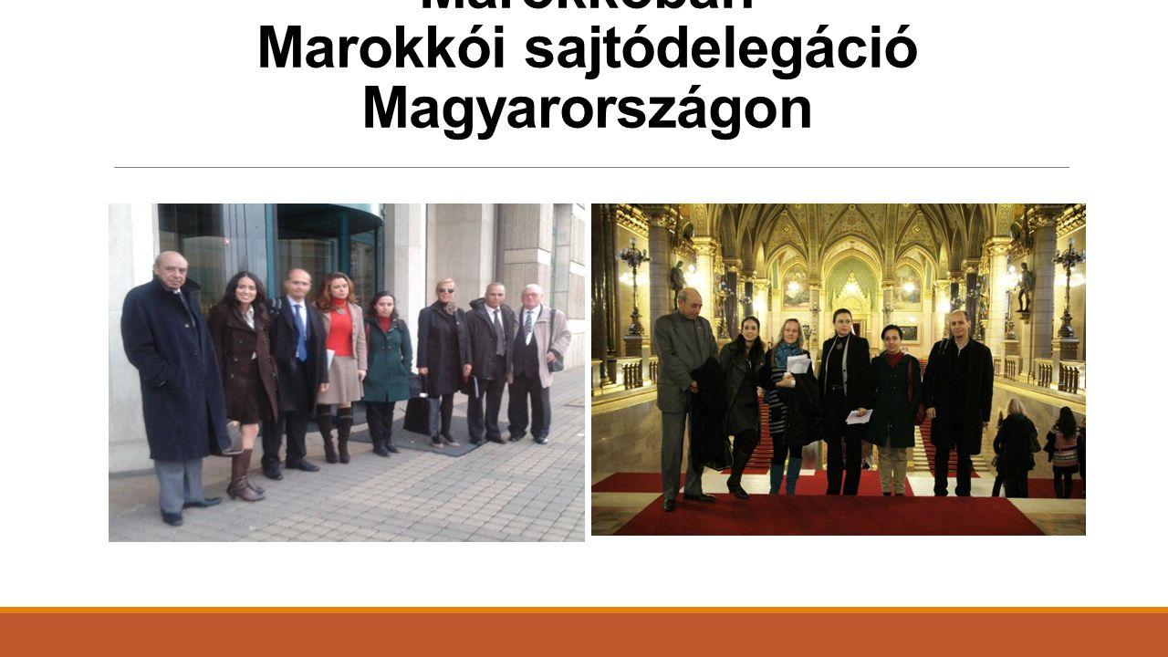 Magyar üzleti delegáció Marokkóban Marokkói sajtódelegáció Magyarországon