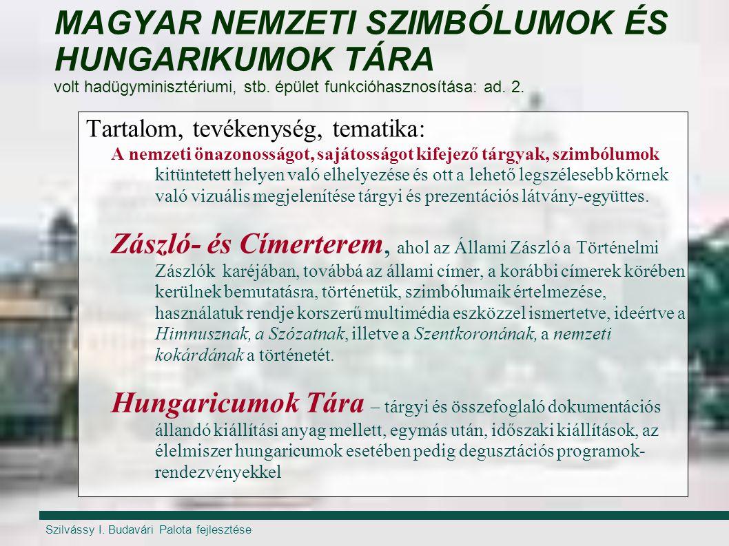 MAGYAR NEMZETI SZIMBÓLUMOK ÉS HUNGARIKUMOK TÁRA volt hadügyminisztériumi, stb. épület funkcióhasznosítása: ad. 2.
