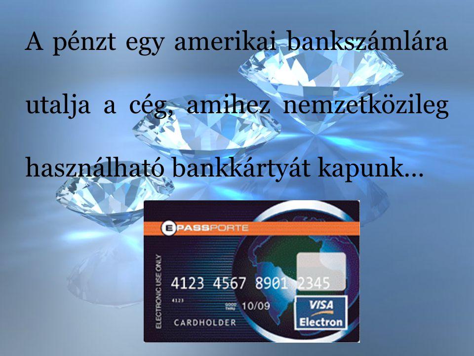 A pénzt egy amerikai bankszámlára utalja a cég, amihez nemzetközileg használható bankkártyát kapunk…