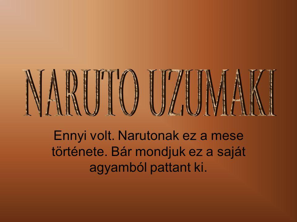 Naruto Uzumaki Ennyi volt. Narutonak ez a mese története.