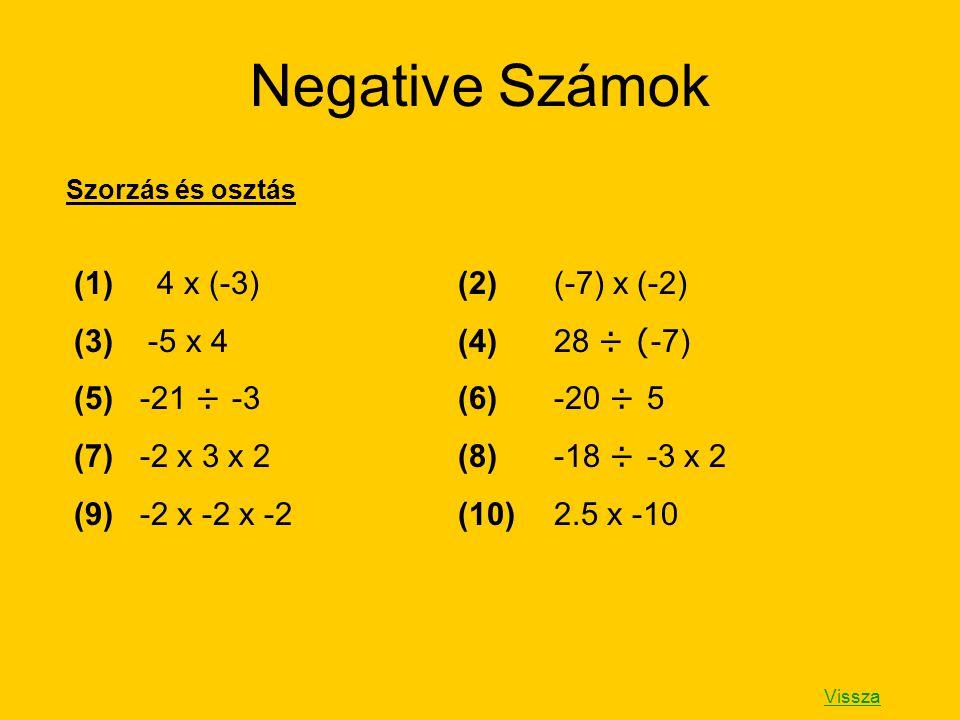 Negative Számok (1) 4 x (-3) (2) (-7) x (-2) (3) -5 x 4 (4) 28 ÷ (-7)