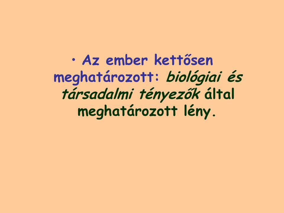 Az ember kettősen meghatározott: biológiai és társadalmi tényezők által meghatározott lény.