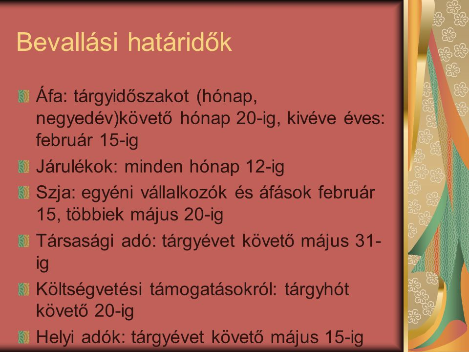 Bevallási határidők Áfa: tárgyidőszakot (hónap, negyedév)követő hónap 20-ig, kivéve éves: február 15-ig.
