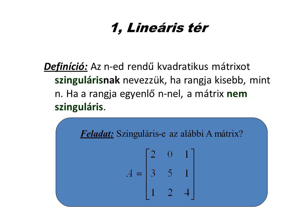 Feladat: Szinguláris-e az alábbi A mátrix