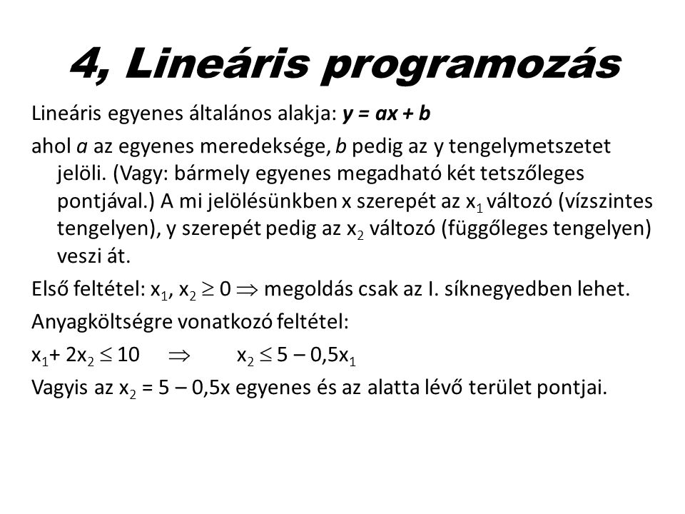 4, Lineáris programozás Lineáris egyenes általános alakja: y = ax + b