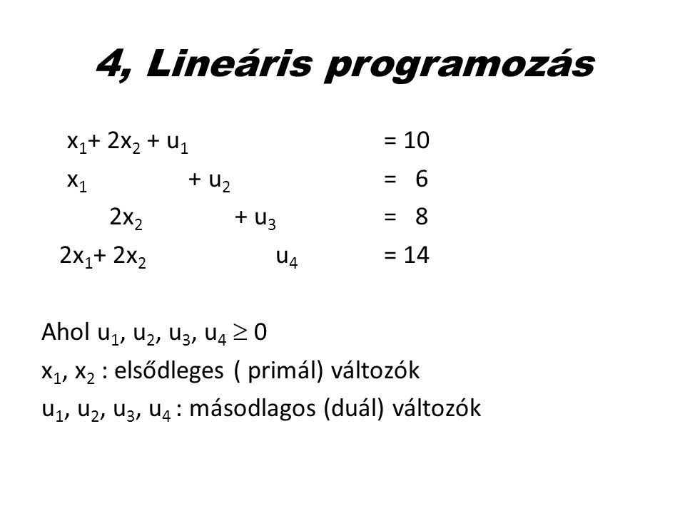 4, Lineáris programozás x1+ 2x2 + u1 = 10 x1 + u2 = 6 2x2 + u3 = 8