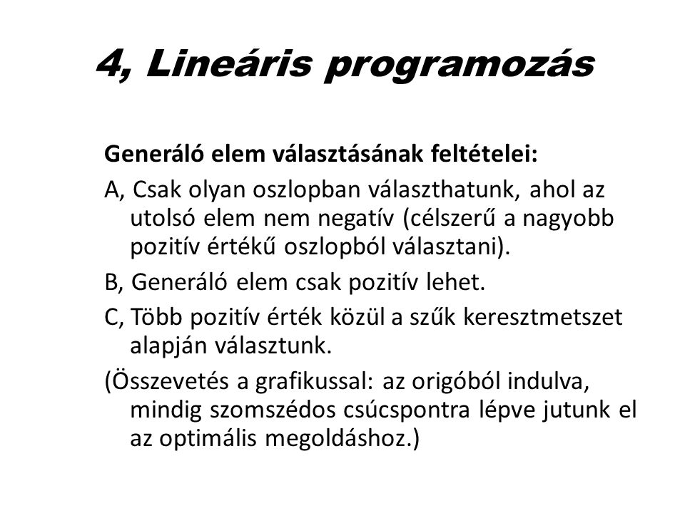 4, Lineáris programozás Generáló elem választásának feltételei:
