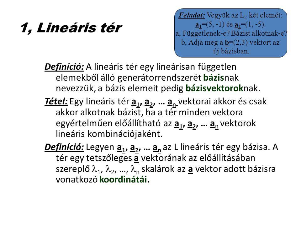 1, Lineáris tér Feladat: Vegyük az L2 két elemét: a1=(5, -1) és a2=(1, -5). a, Függetlenek-e Bázist alkotnak-e