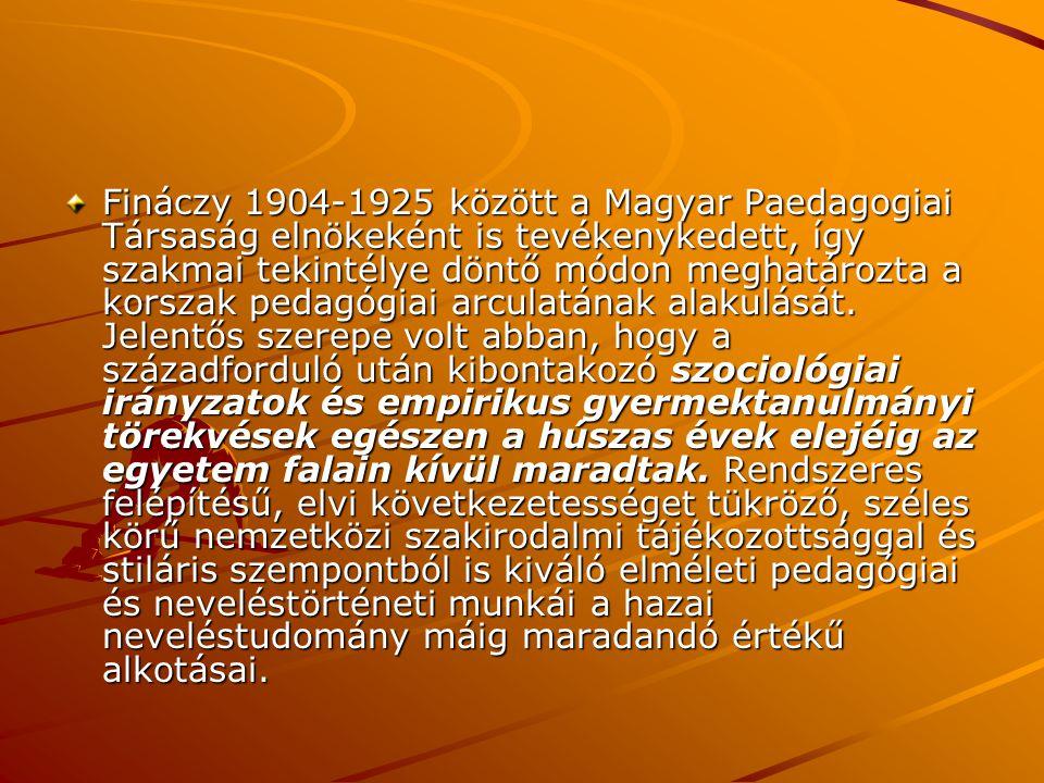 Fináczy 1904-1925 között a Magyar Paedagogiai Társaság elnökeként is tevékenykedett, így szakmai tekintélye döntő módon meghatározta a korszak pedagógiai arculatának alakulását.