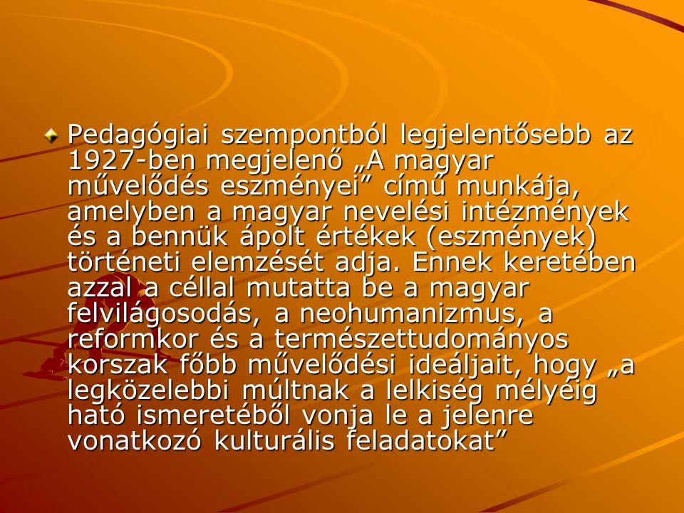 """Pedagógiai szempontból legjelentősebb az 1927-ben megjelenő """"A magyar művelődés eszményei című munkája, amelyben a magyar nevelési intézmények és a bennük ápolt értékek (eszmények) történeti elemzését adja."""