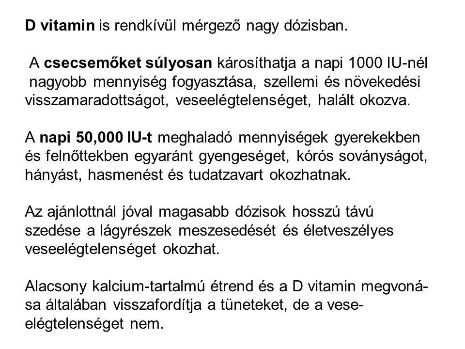 D vitamin is rendkívül mérgező nagy dózisban.