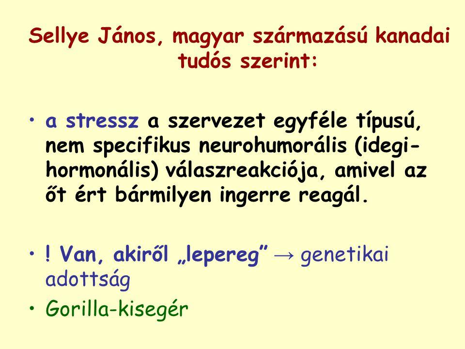 Sellye János, magyar származású kanadai tudós szerint: