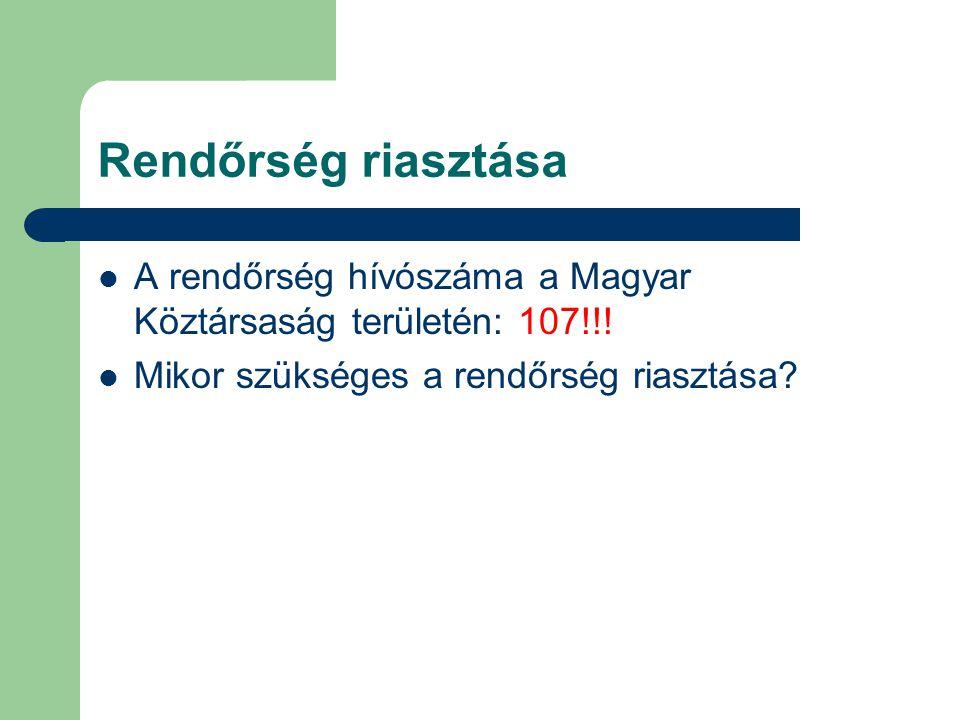 Rendőrség riasztása A rendőrség hívószáma a Magyar Köztársaság területén: 107!!.