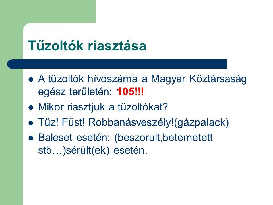 Tűzoltók riasztása A tűzoltók hívószáma a Magyar Köztársaság egész területén: 105!!! Mikor riasztjuk a tűzoltókat
