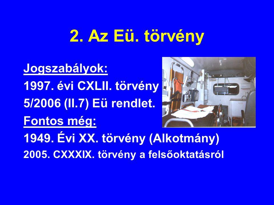 2. Az Eü. törvény Jogszabályok: 1997. évi CXLII. törvény