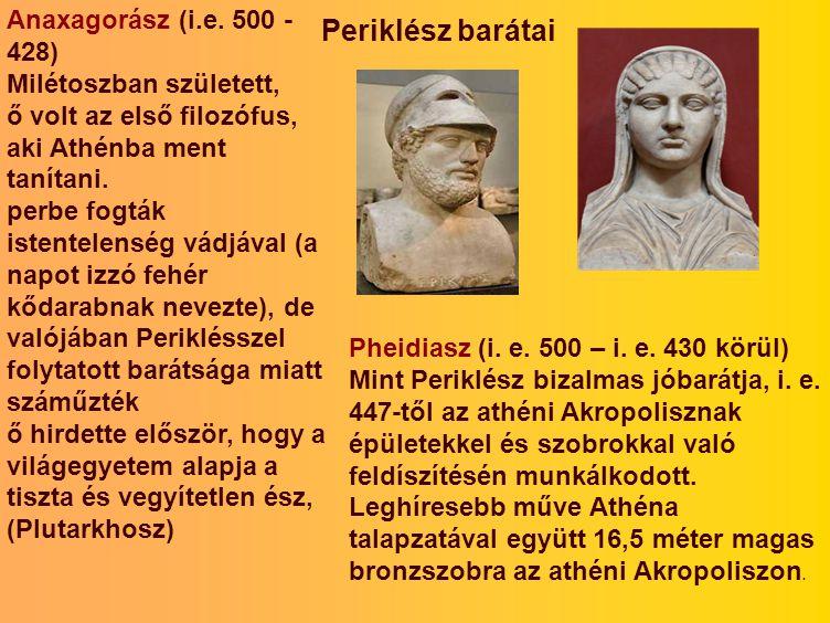 Periklész barátai Anaxagorász (i.e. 500 - 428) Milétoszban született,