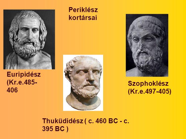 Periklész kortársai Euripidész. (Kr.e.485-406. Szophoklész.
