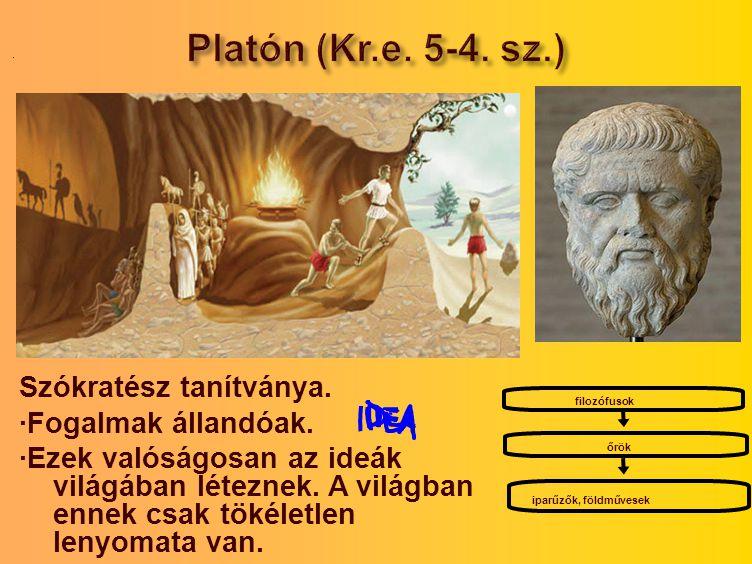 Platón (Kr.e. 5-4. sz.) Szókratész tanítványa. ·Fogalmak állandóak.