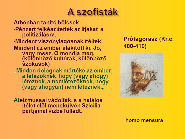 A szofisták Prótagorasz (Kr.e. 480-410) Athénban tanító bölcsek