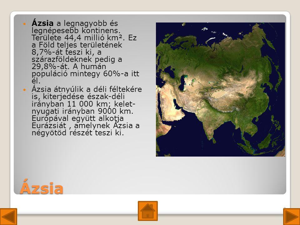 Ázsia a legnagyobb és legnépesebb kontinens. Területe 44,4 millió km²