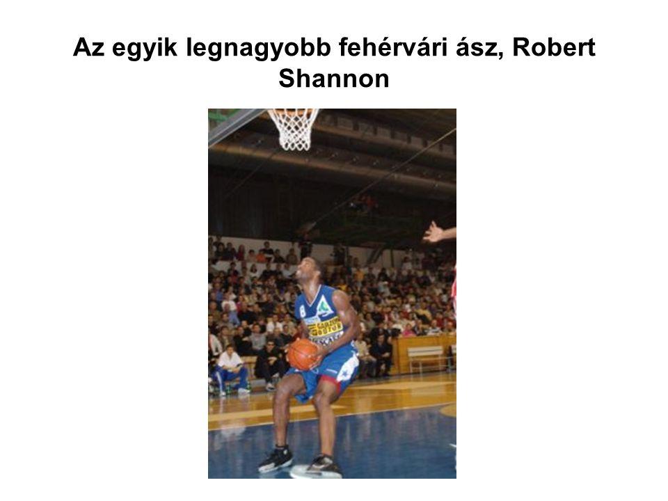 Az egyik legnagyobb fehérvári ász, Robert Shannon