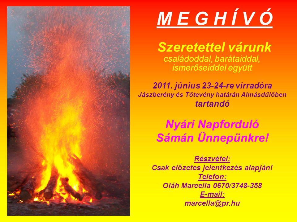 M E G H Í V Ó Szeretettel várunk Nyári Napforduló Sámán Ünnepünkre!